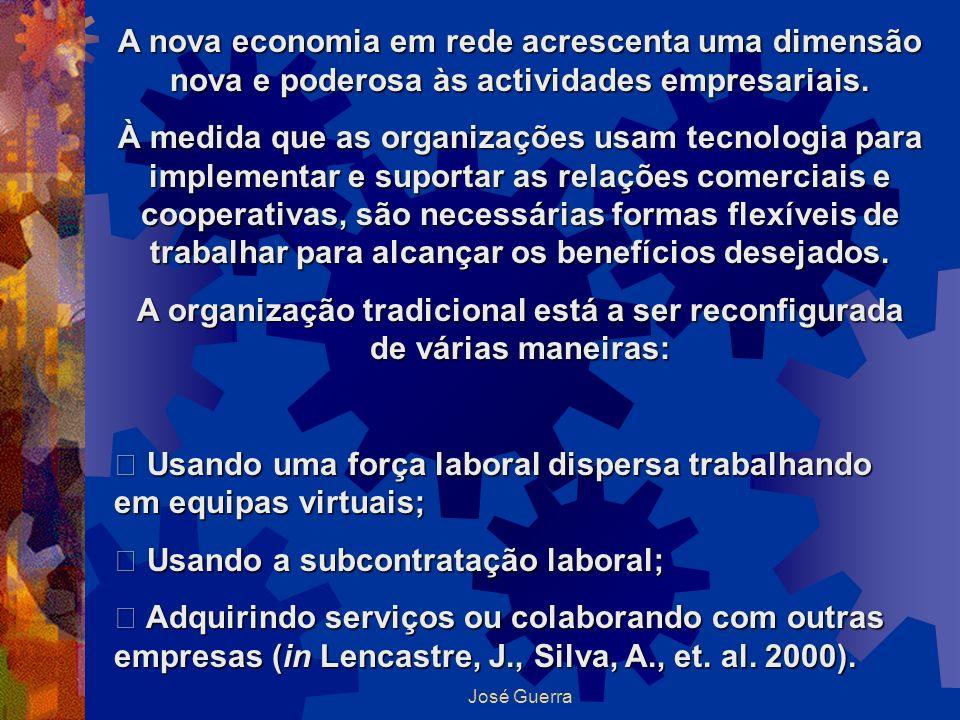 José Guerra A nova economia em rede acrescenta uma dimensão nova e poderosa às actividades empresariais. À medida que as organizações usam tecnologia