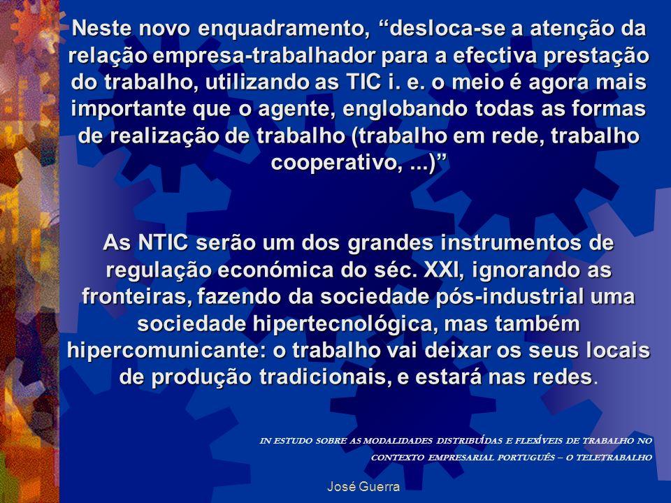 José Guerra Neste novo enquadramento, desloca-se a atenção da relação empresa-trabalhador para a efectiva prestação do trabalho, utilizando as TIC i.