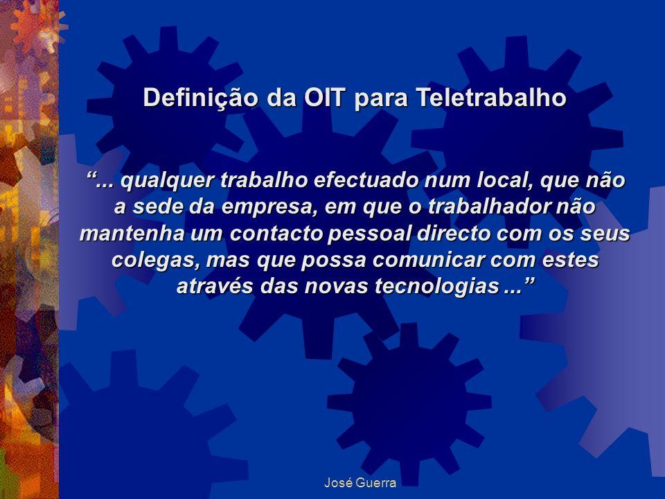 José Guerra Definição da OIT para Teletrabalho... qualquer trabalho efectuado num local, que não a sede da empresa, em que o trabalhador não mantenha