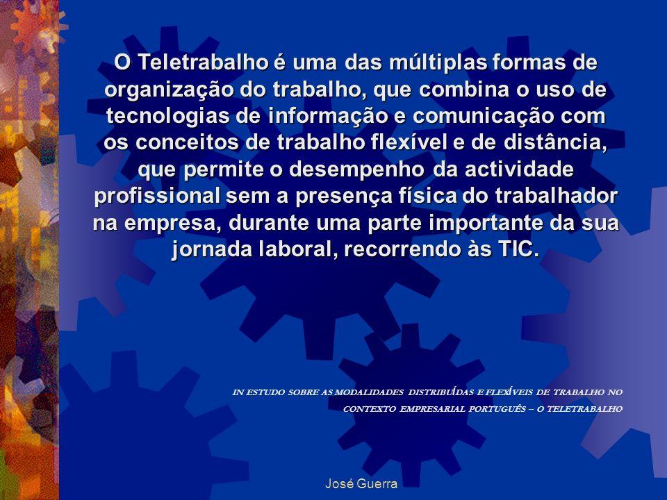 José Guerra O Teletrabalho é uma das múltiplas formas de organização do trabalho, que combina o uso de tecnologias de informação e comunicação com os