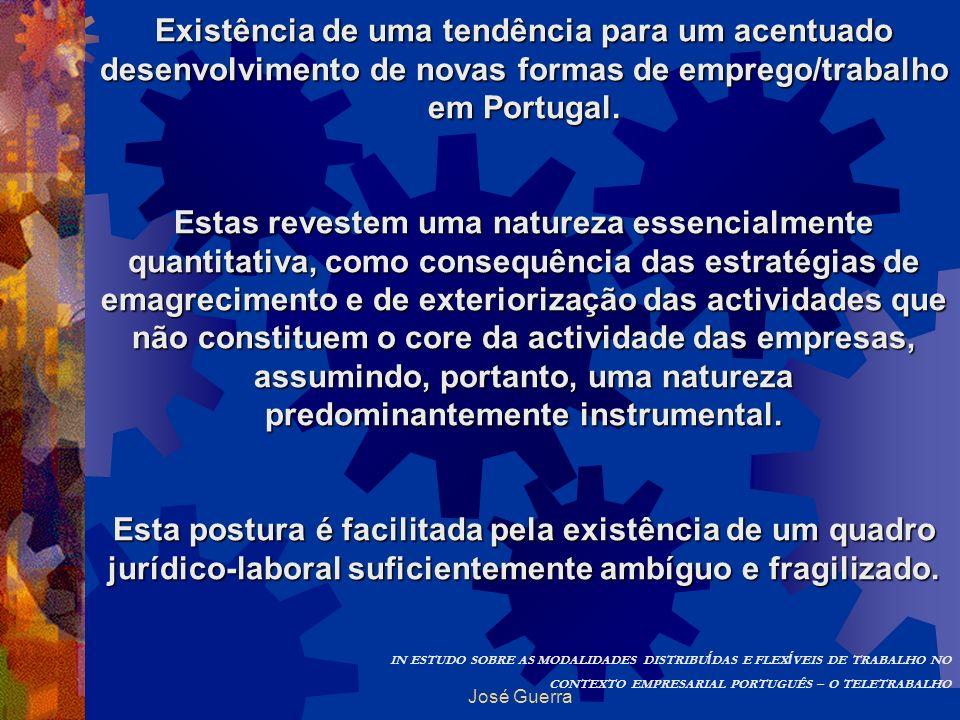 José Guerra Existência de uma tendência para um acentuado desenvolvimento de novas formas de emprego/trabalho em Portugal. Estas revestem uma natureza