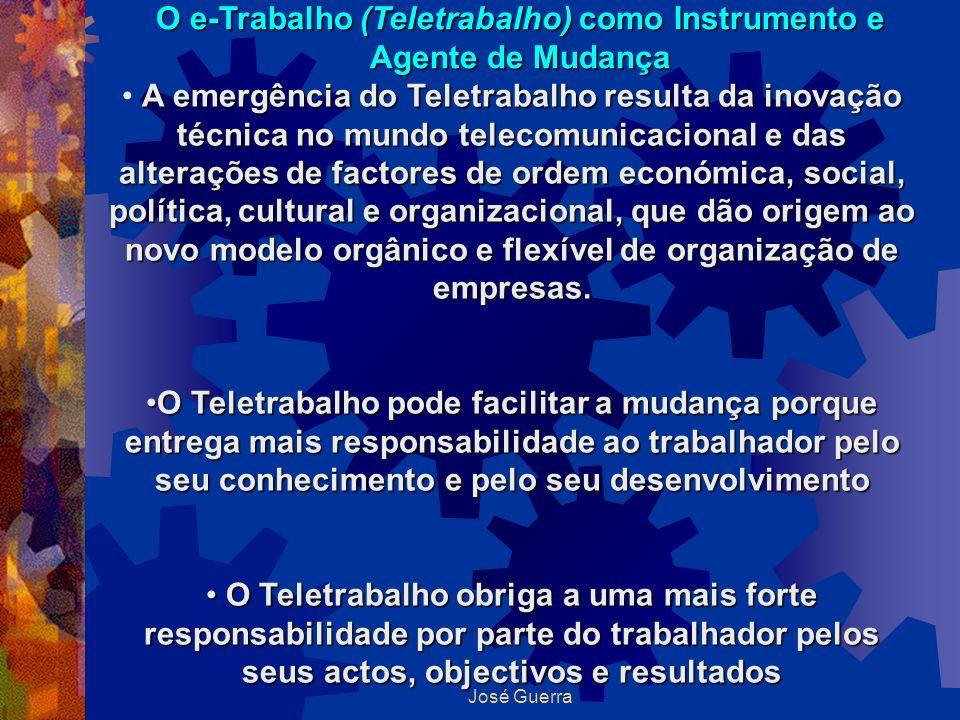 José Guerra O e-Trabalho (Teletrabalho) como Instrumento e Agente de Mudança A emergência do Teletrabalho resulta da inovação técnica no mundo telecom