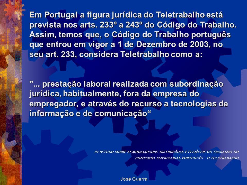 Em Portugal a figura jurídica do Teletrabalho está prevista nos arts. 233º a 243º do Código do Trabalho. Assim, temos que, o Código do Trabalho portug