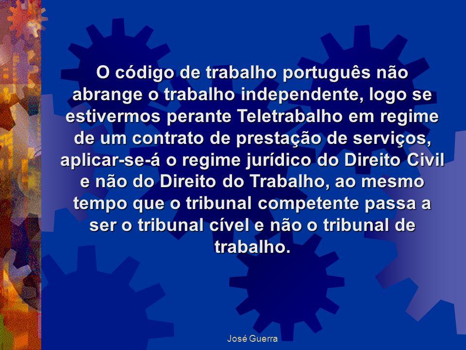 José Guerra O código de trabalho português não abrange o trabalho independente, logo se estivermos perante Teletrabalho em regime de um contrato de pr