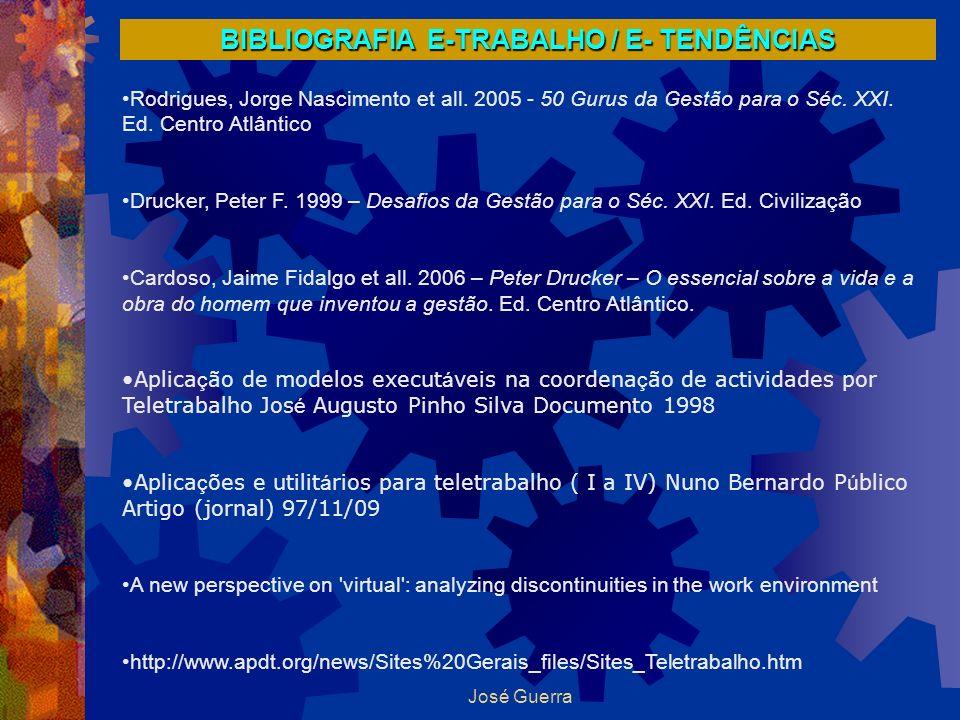 José Guerra BIBLIOGRAFIA E-TRABALHO / E- TENDÊNCIAS Rodrigues, Jorge Nascimento et all. 2005 - 50 Gurus da Gestão para o Séc. XXI. Ed. Centro Atlântic