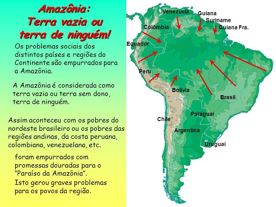 Amazônia: Terra vazia ou terra de ninguém! foram empurrados com promessas douradas para o Paraíso da Amazônia. Isto gerou graves problemas para os pov