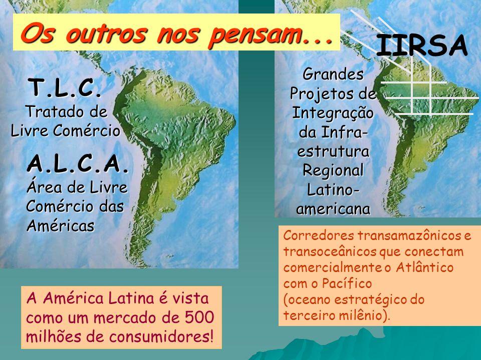 A América Latina é vista como um mercado de 500 milhões de consumidores! A.L.C.A. Área de Livre Comércio das Américas T.L.C. Tratado de Livre Comércio