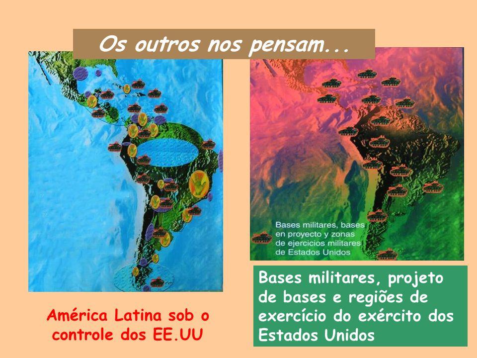 Bases militares, projeto de bases e regiões de exercício do exército dos Estados Unidos Os outros nos pensam... América Latina sob o controle dos EE.U