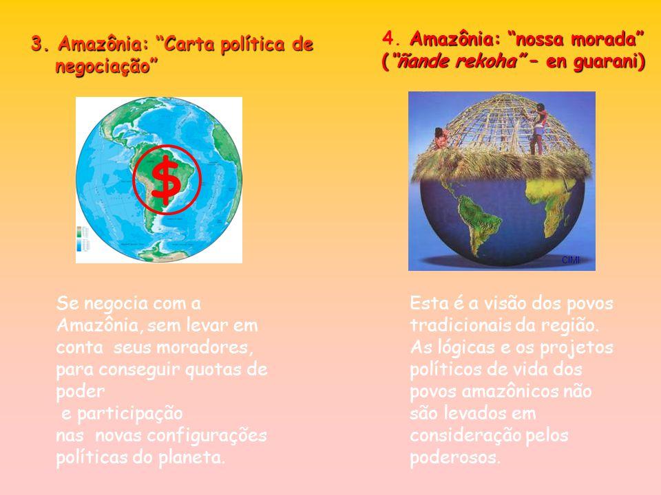 Amazônia: nossa morada 4. Amazônia: nossa morada (ñande rekoha – en guarani) CIMI Esta é a visão dos povos tradicionais da região. As lógicas e os pro