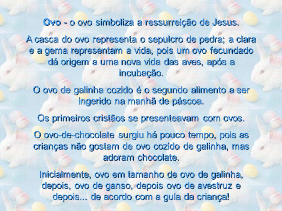 Ovo - o ovo simboliza a ressurreição de Jesus.