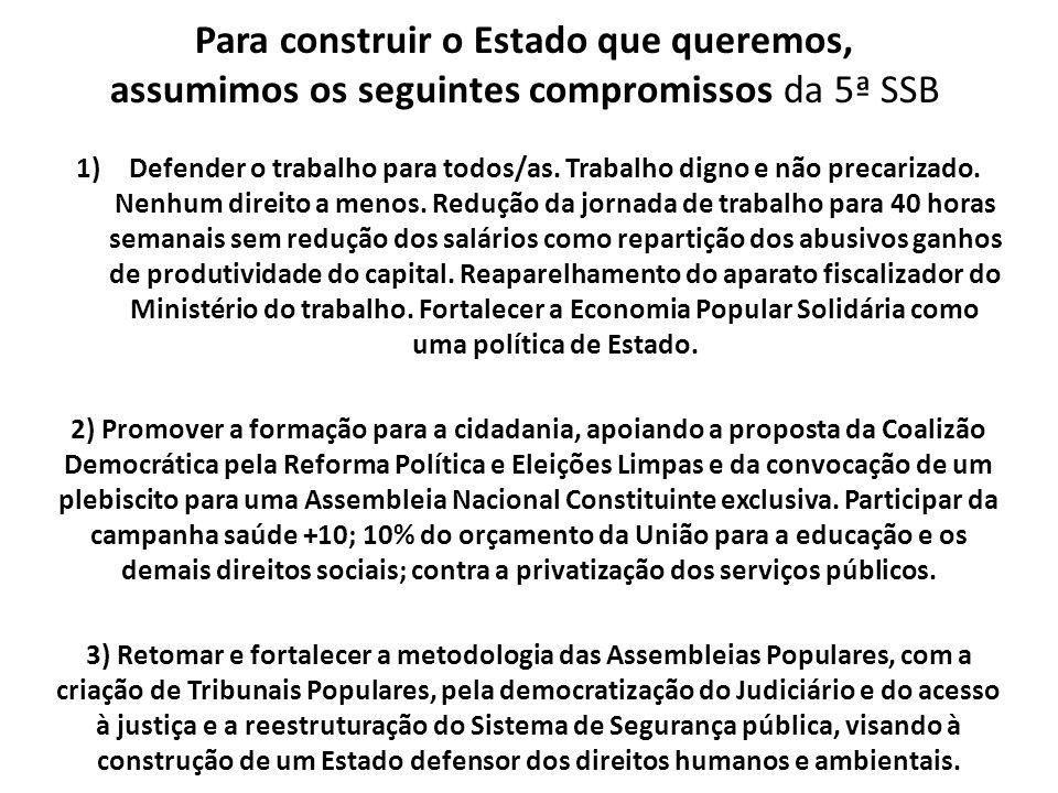 Para construir o Estado que queremos, assumimos os seguintes compromissos da 5ª SSB 1)Defender o trabalho para todos/as. Trabalho digno e não precariz