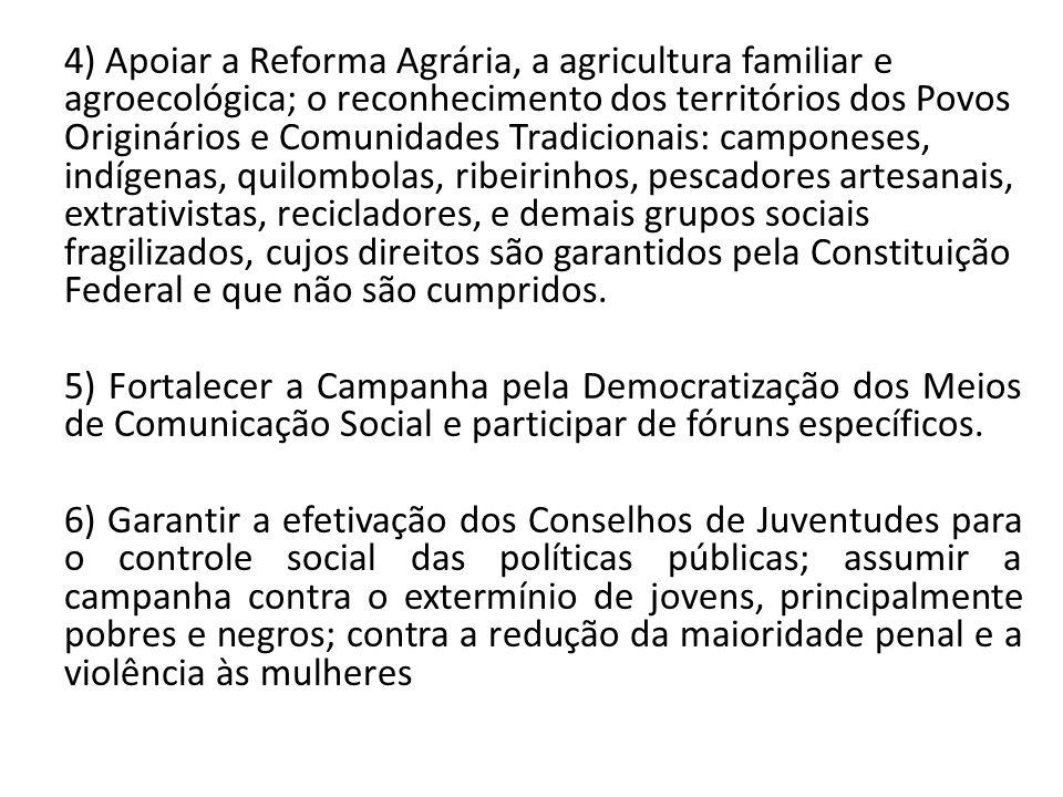 4) Apoiar a Reforma Agrária, a agricultura familiar e agroecológica; o reconhecimento dos territórios dos Povos Originários e Comunidades Tradicionais