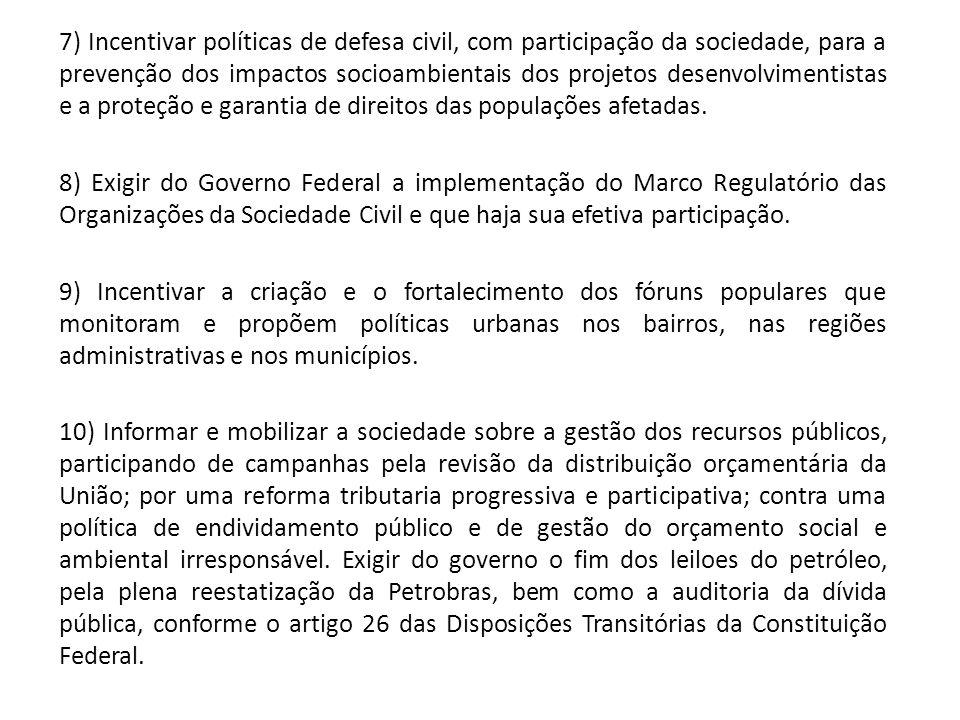 7) Incentivar políticas de defesa civil, com participação da sociedade, para a prevenção dos impactos socioambientais dos projetos desenvolvimentistas