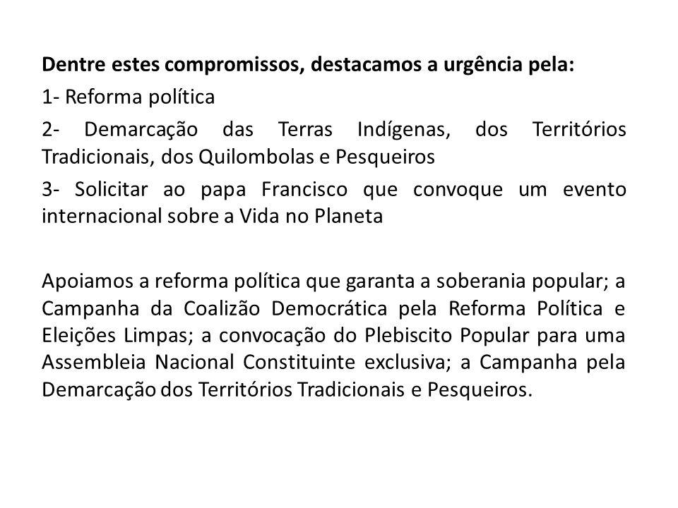 Dentre estes compromissos, destacamos a urgência pela: 1- Reforma política 2- Demarcação das Terras Indígenas, dos Territórios Tradicionais, dos Quilo