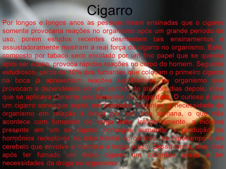Cigarro Por longos e longos anos as pessoas foram ensinadas que o cigarro somente provocaria reações no organismo após um grande período de uso, porém
