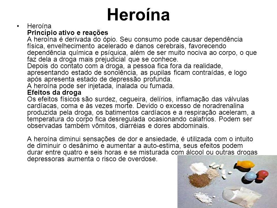 Heroína Heroína Princípio ativo e reações A heroína é derivada do ópio. Seu consumo pode causar dependência física, envelhecimento acelerado e danos c