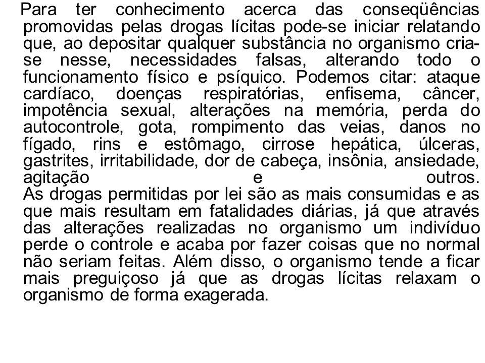 Para ter conhecimento acerca das conseqüências promovidas pelas drogas lícitas pode-se iniciar relatando que, ao depositar qualquer substância no orga
