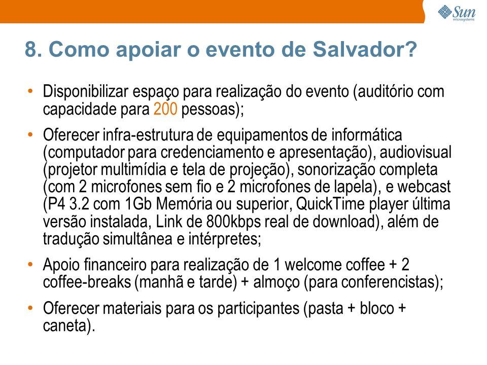 8. Como apoiar o evento de Salvador? Disponibilizar espaço para realização do evento (auditório com capacidade para 200 pessoas); Oferecer infra-estru