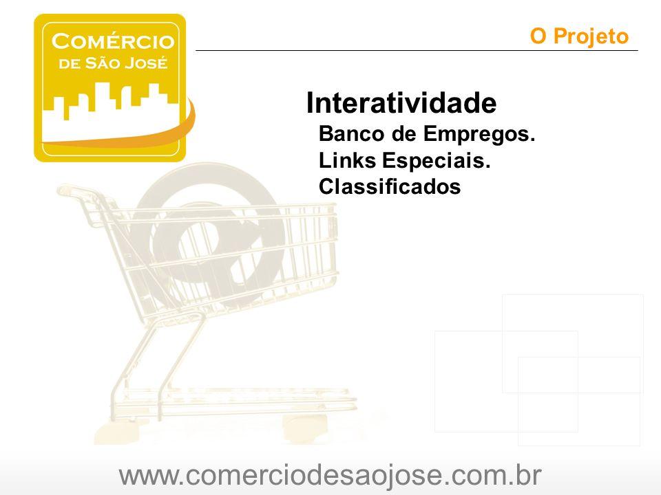 www.comerciodesaojose.com.br O Projeto O Interatividade Banco de Empregos.