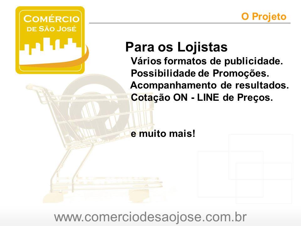 www.comerciodesaojose.com.br O Projeto O Para os Lojistas Vários formatos de publicidade.