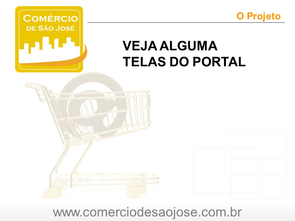 www.comerciodesaojose.com.br O Projeto O VEJA ALGUMA TELAS DO PORTAL