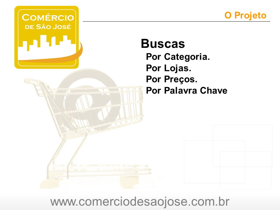 www.comerciodesaojose.com.br O Projeto O Buscas Por Categoria.
