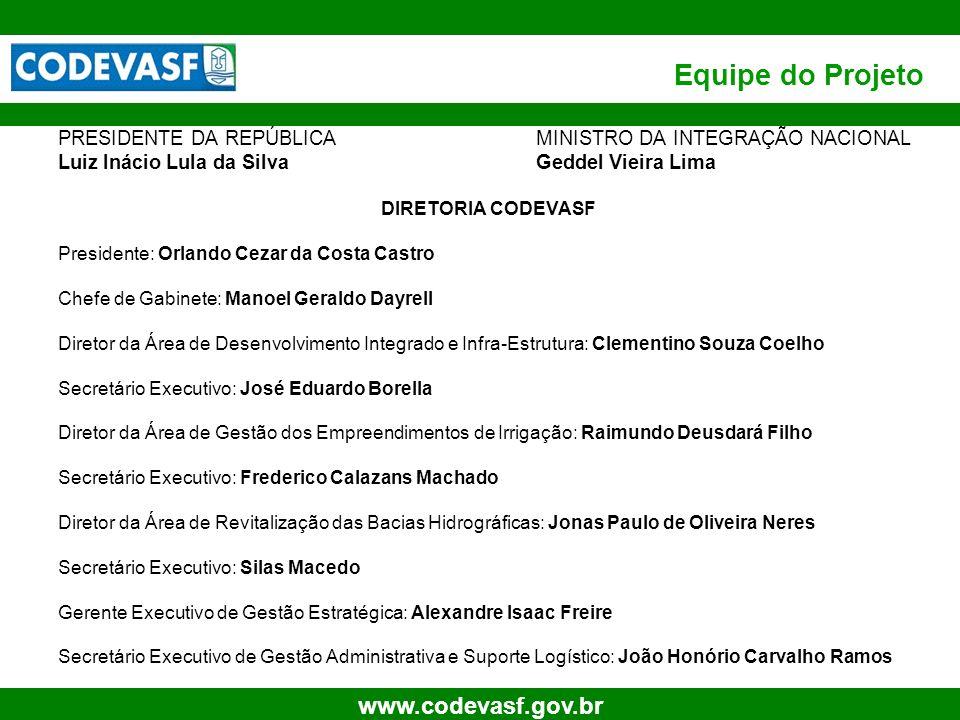 2 www.codevasf.gov.br Equipe do Projeto PRESIDENTE DA REPÚBLICA MINISTRO DA INTEGRAÇÃO NACIONAL Luiz Inácio Lula da Silva Geddel Vieira Lima DIRETORIA