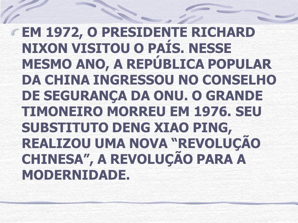 EM 1972, O PRESIDENTE RICHARD NIXON VISITOU O PAÍS. NESSE MESMO ANO, A REPÚBLICA POPULAR DA CHINA INGRESSOU NO CONSELHO DE SEGURANÇA DA ONU. O GRANDE