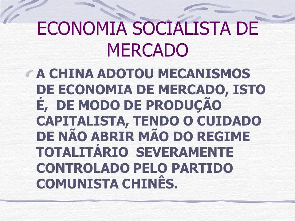 ECONOMIA SOCIALISTA DE MERCADO A CHINA ADOTOU MECANISMOS DE ECONOMIA DE MERCADO, ISTO É, DE MODO DE PRODUÇÃO CAPITALISTA, TENDO O CUIDADO DE NÃO ABRIR