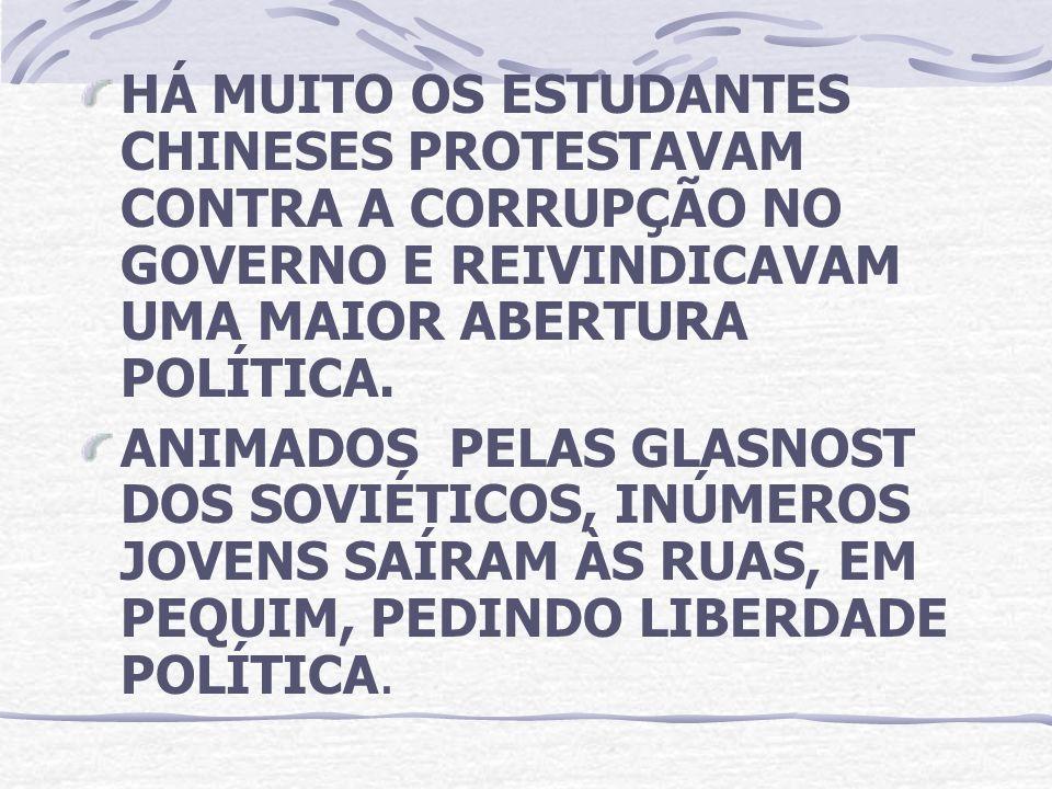 HÁ MUITO OS ESTUDANTES CHINESES PROTESTAVAM CONTRA A CORRUPÇÃO NO GOVERNO E REIVINDICAVAM UMA MAIOR ABERTURA POLÍTICA. ANIMADOS PELAS GLASNOST DOS SOV