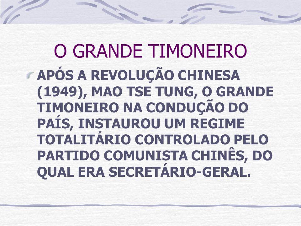 O GRANDE TIMONEIRO APÓS A REVOLUÇÃO CHINESA (1949), MAO TSE TUNG, O GRANDE TIMONEIRO NA CONDUÇÃO DO PAÍS, INSTAUROU UM REGIME TOTALITÁRIO CONTROLADO P