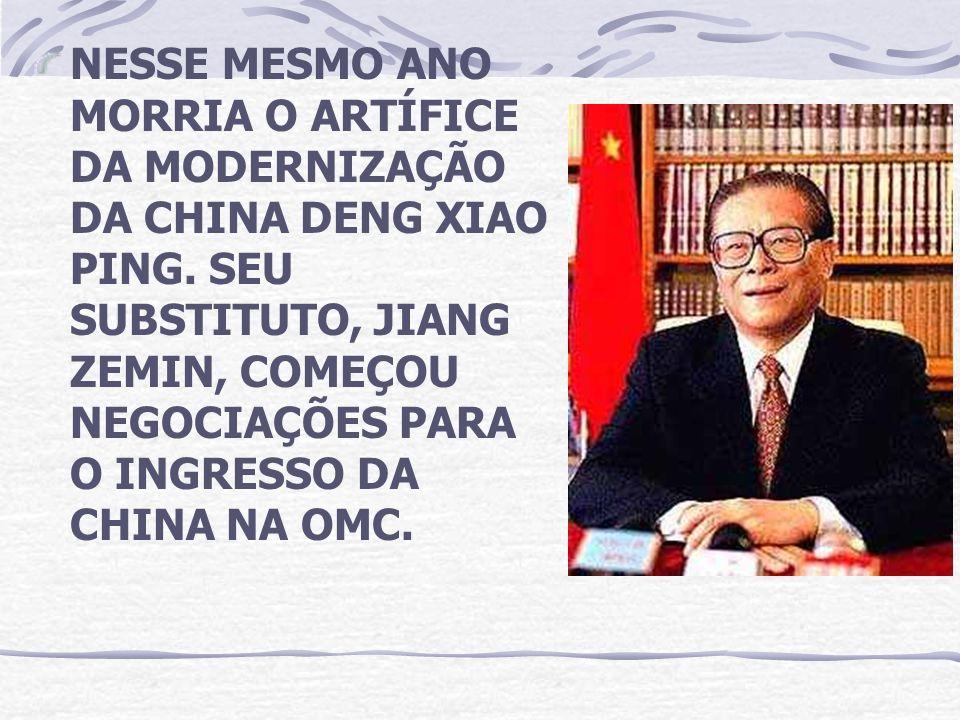 NESSE MESMO ANO MORRIA O ARTÍFICE DA MODERNIZAÇÃO DA CHINA DENG XIAO PING. SEU SUBSTITUTO, JIANG ZEMIN, COMEÇOU NEGOCIAÇÕES PARA O INGRESSO DA CHINA N