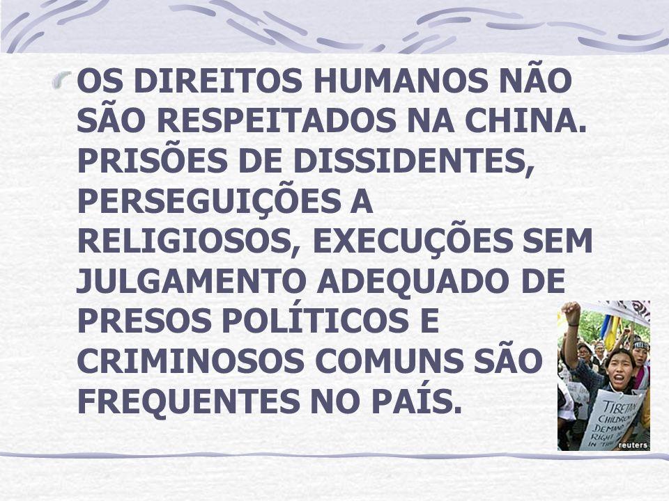 OS DIREITOS HUMANOS NÃO SÃO RESPEITADOS NA CHINA. PRISÕES DE DISSIDENTES, PERSEGUIÇÕES A RELIGIOSOS, EXECUÇÕES SEM JULGAMENTO ADEQUADO DE PRESOS POLÍT