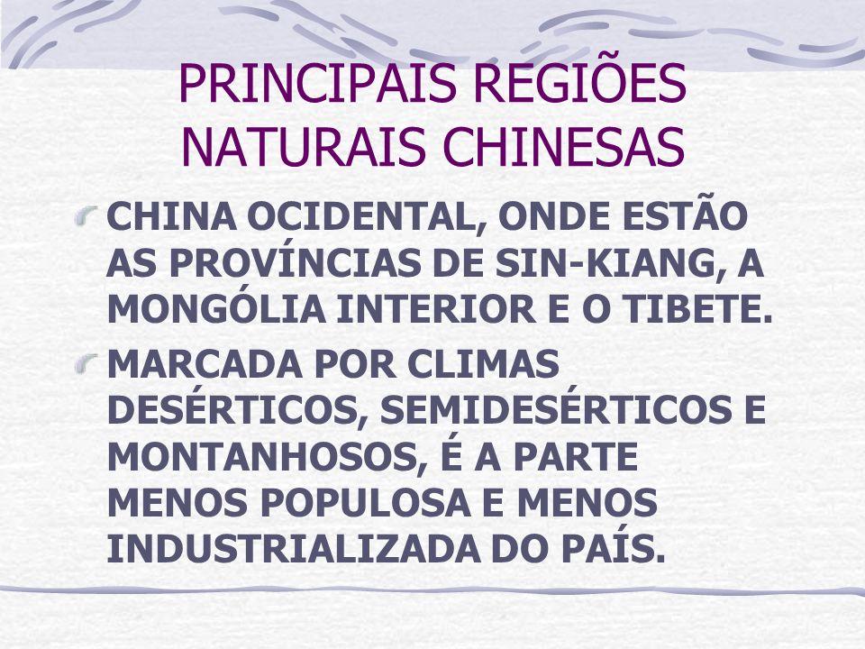 PRINCIPAIS REGIÕES NATURAIS CHINESAS CHINA OCIDENTAL, ONDE ESTÃO AS PROVÍNCIAS DE SIN-KIANG, A MONGÓLIA INTERIOR E O TIBETE. MARCADA POR CLIMAS DESÉRT