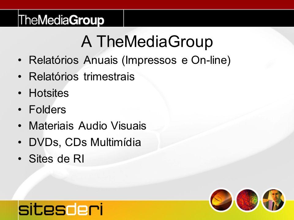 A TheMediaGroup Relatórios Anuais (Impressos e On-line) Relatórios trimestrais Hotsites Folders Materiais Audio Visuais DVDs, CDs Multimídia Sites de RI