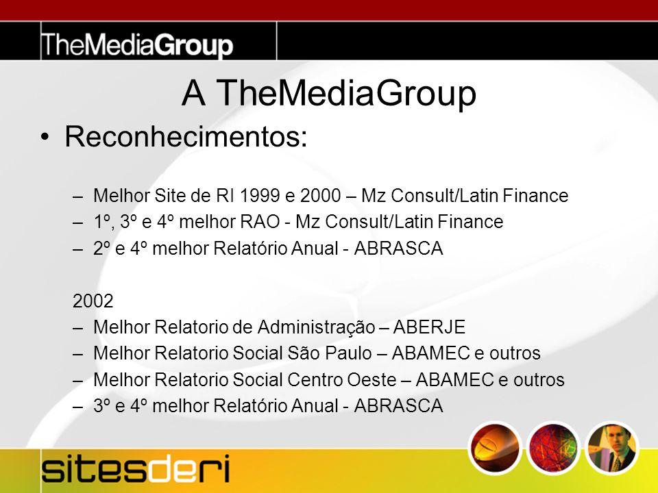 Reconhecimentos: –Melhor Site de RI 1999 e 2000 – Mz Consult/Latin Finance –1º, 3º e 4º melhor RAO - Mz Consult/Latin Finance –2º e 4º melhor Relatório Anual - ABRASCA 2002 –Melhor Relatorio de Administração – ABERJE –Melhor Relatorio Social São Paulo – ABAMEC e outros –Melhor Relatorio Social Centro Oeste – ABAMEC e outros –3º e 4º melhor Relatório Anual - ABRASCA A TheMediaGroup