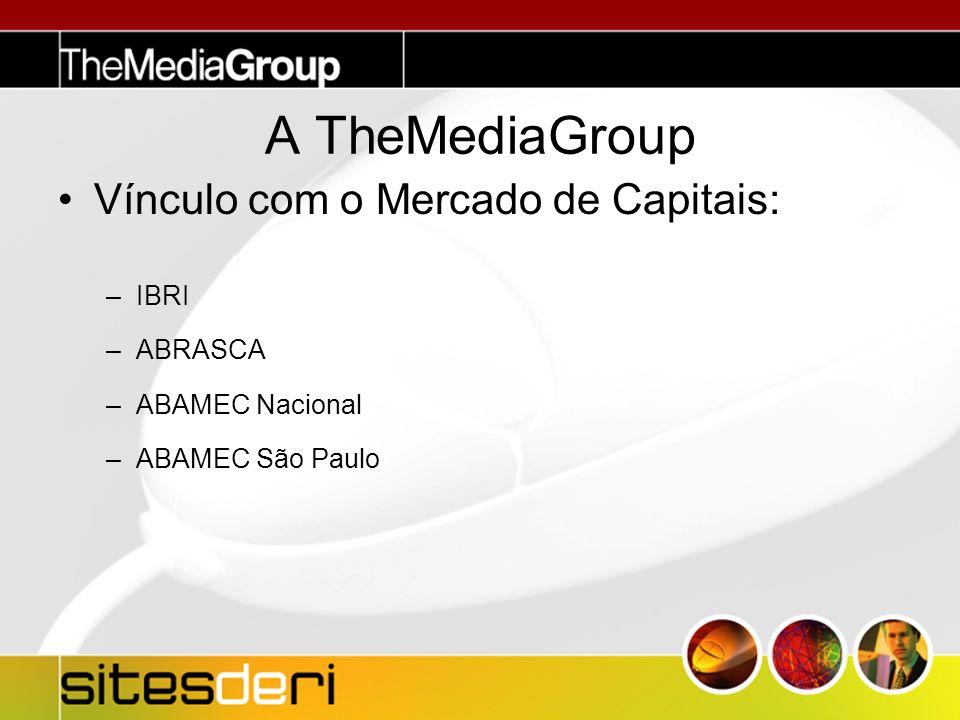 Vínculo com o Mercado de Capitais: –IBRI –ABRASCA –ABAMEC Nacional –ABAMEC São Paulo A TheMediaGroup
