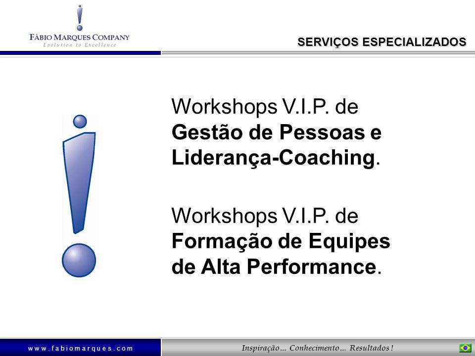 w w w. f a b i o m a r q u e s. c o m Inspiração… Conhecimento… Resultados ! Workshops V.I.P. de Gestão de Pessoas e Liderança-Coaching. Workshops V.I