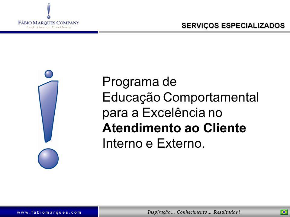 w w w. f a b i o m a r q u e s. c o m Inspiração… Conhecimento… Resultados ! Programa de Educação Comportamental para a Excelência no Atendimento ao C