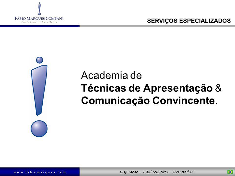 w w w. f a b i o m a r q u e s. c o m Inspiração… Conhecimento… Resultados ! Academia de Técnicas de Apresentação & Comunicação Convincente. SERVIÇOS