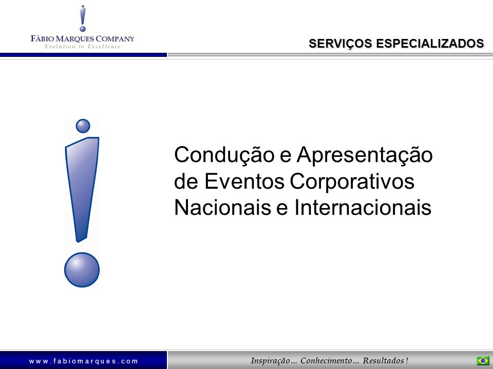 w w w. f a b i o m a r q u e s. c o m Inspiração… Conhecimento… Resultados ! Condução e Apresentação de Eventos Corporativos Nacionais e Internacionai