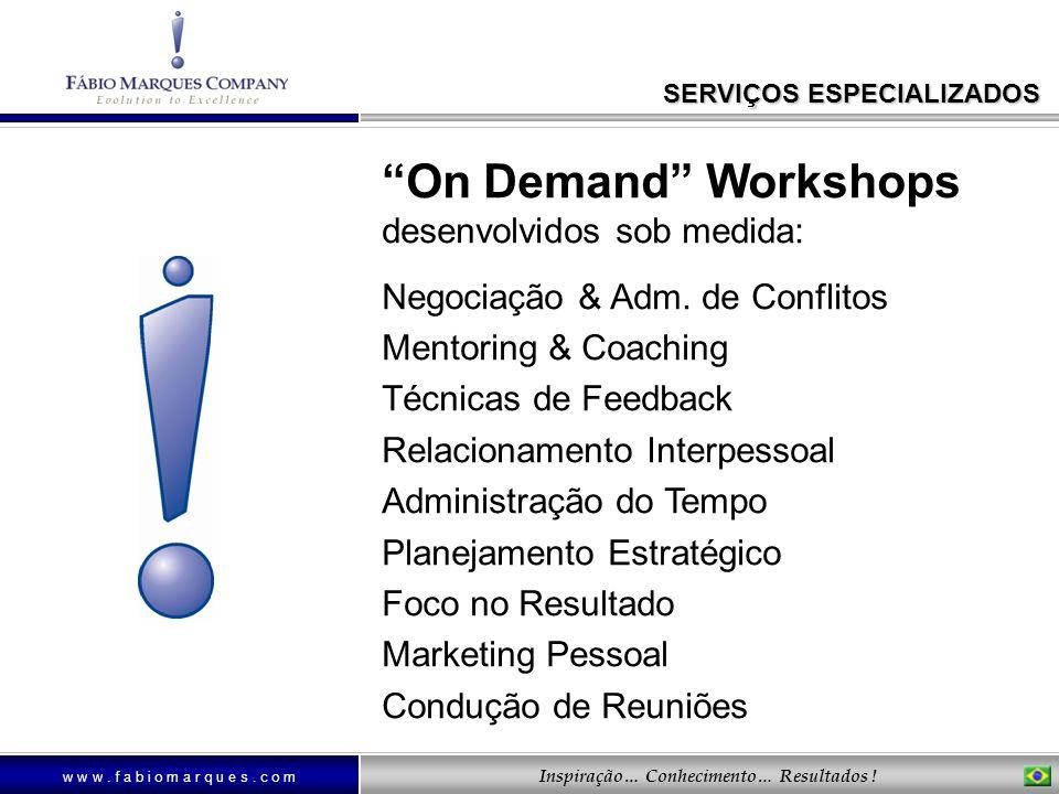 w w w. f a b i o m a r q u e s. c o m Inspiração… Conhecimento… Resultados ! On Demand Workshops desenvolvidos sob medida: Negociação & Adm. de Confli