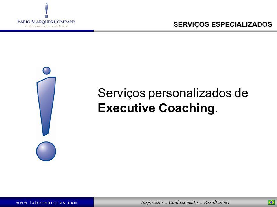 w w w. f a b i o m a r q u e s. c o m Inspiração… Conhecimento… Resultados ! Serviços personalizados de Executive Coaching. SERVIÇOS ESPECIALIZADOS