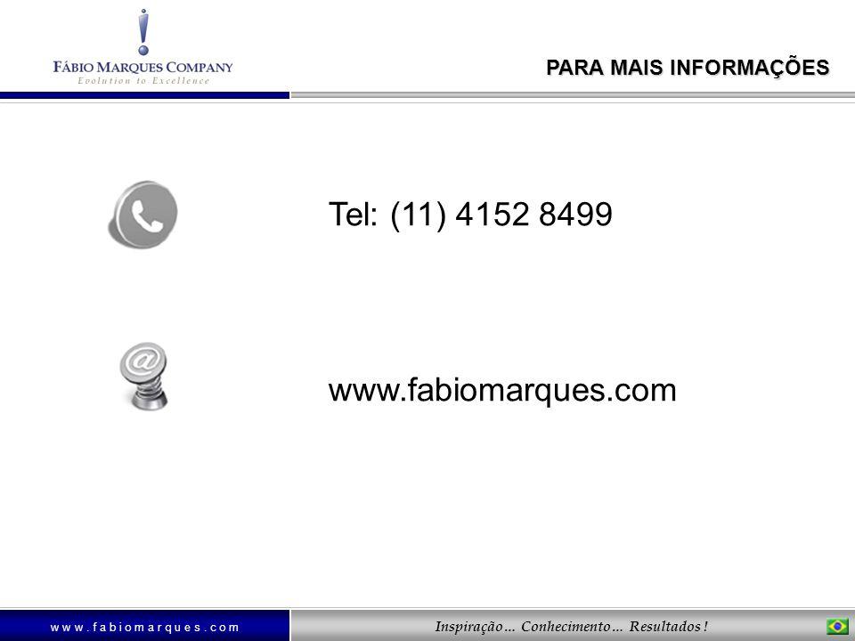 w w w. f a b i o m a r q u e s. c o m Inspiração… Conhecimento… Resultados ! PARA MAIS INFORMAÇÕES Tel: (11) 4152 8499 www.fabiomarques.com