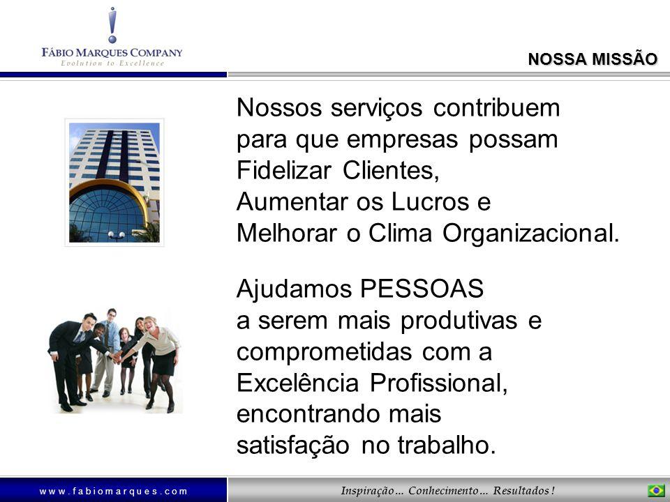 w w w. f a b i o m a r q u e s. c o m Inspiração… Conhecimento… Resultados ! NOSSA MISSÃO Nossos serviços contribuem para que empresas possam Fideliza