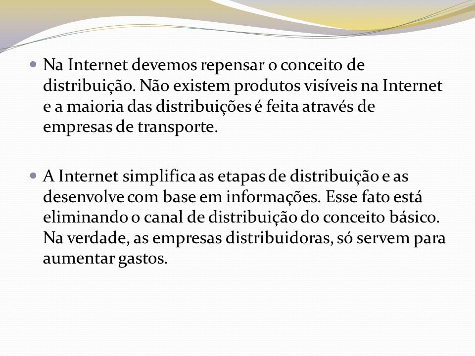 Na Internet devemos repensar o conceito de distribuição. Não existem produtos visíveis na Internet e a maioria das distribuições é feita através de em