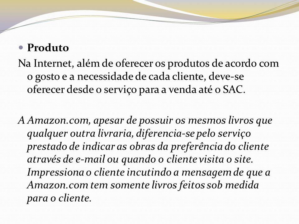 Produto Na Internet, além de oferecer os produtos de acordo com o gosto e a necessidade de cada cliente, deve-se oferecer desde o serviço para a venda