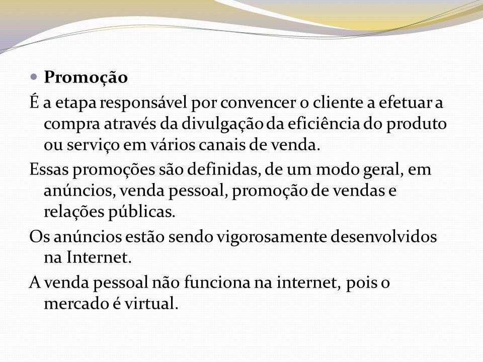 Promoção É a etapa responsável por convencer o cliente a efetuar a compra através da divulgação da eficiência do produto ou serviço em vários canais d