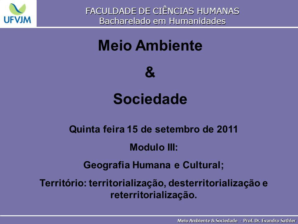FACULDADE DE CIÊNCIAS HUMANAS Bacharelado em Humanidades Meio Ambiente & Sociedade - Prof. Dr. Evandro Sathler Meio Ambiente & Sociedade Quinta feira