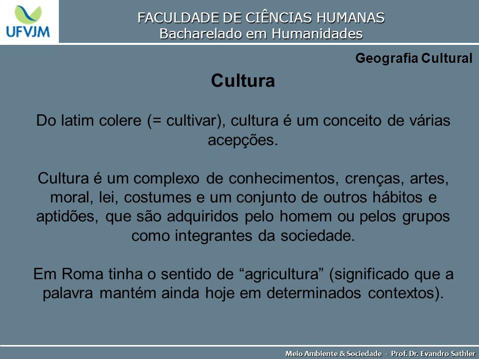 FACULDADE DE CIÊNCIAS HUMANAS Bacharelado em Humanidades Meio Ambiente & Sociedade - Prof. Dr. Evandro Sathler Geografia Cultural Cultura Do latim col